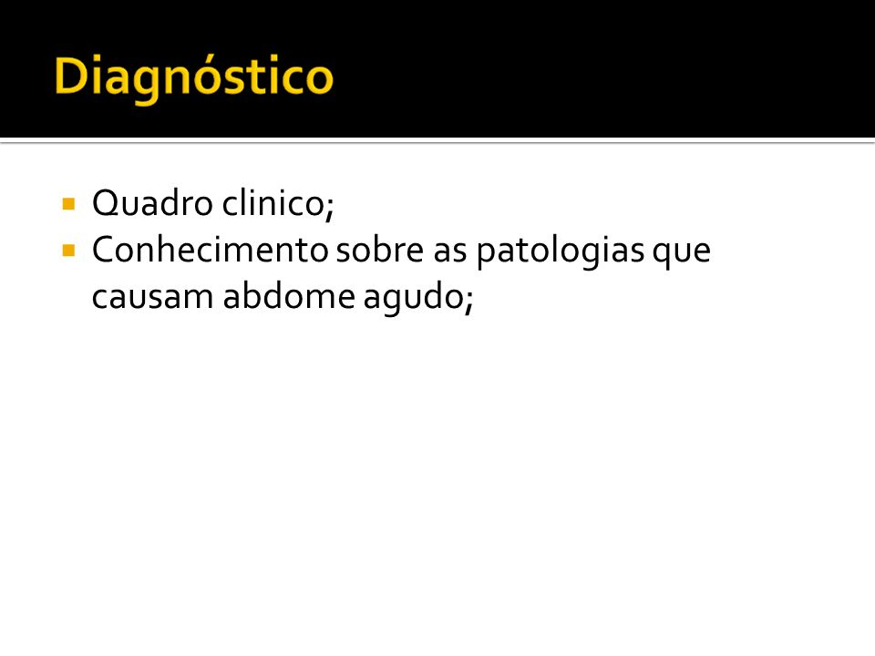 Quadro clinico; Conhecimento sobre as patologias que causam abdome agudo;