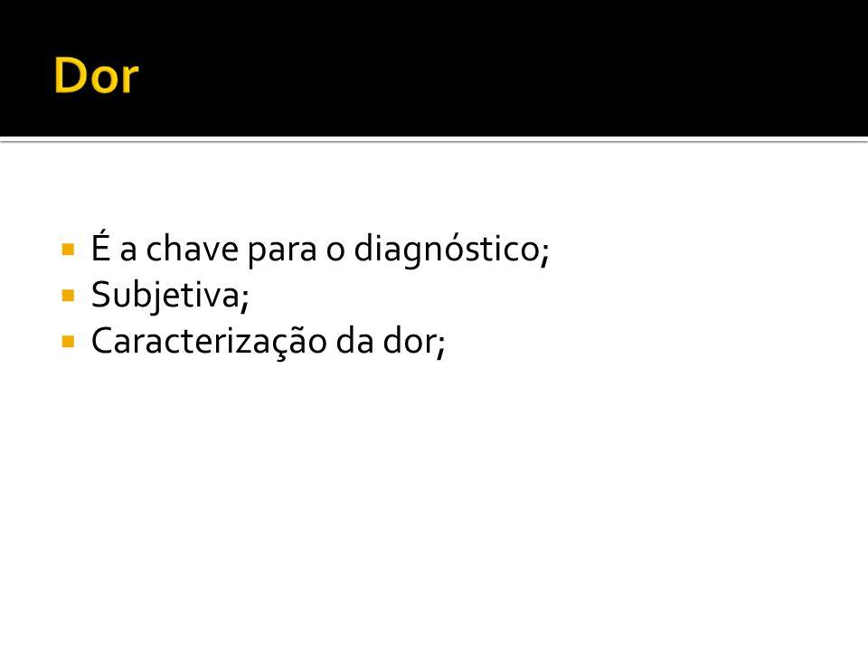 É a chave para o diagnóstico;