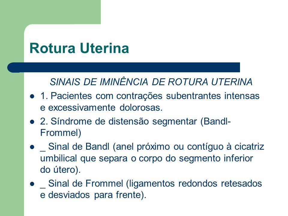 Rotura Uterina SINAIS DE IMINÊNCIA DE ROTURA UTERINA. 1. Pacientes com contrações subentrantes intensas e excessivamente dolorosas.