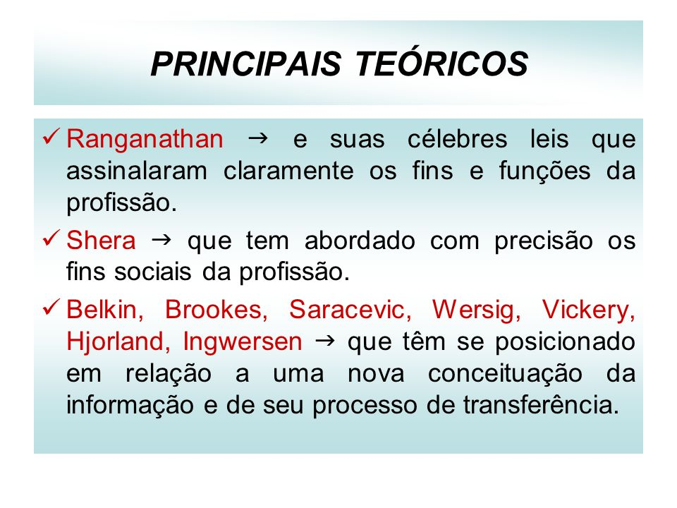 PRINCIPAIS TEÓRICOS Ranganathan  e suas célebres leis que assinalaram claramente os fins e funções da profissão.