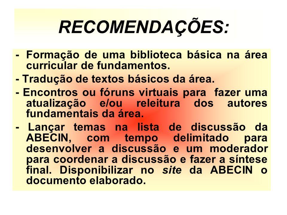 RECOMENDAÇÕES: - Formação de uma biblioteca básica na área curricular de fundamentos. - Tradução de textos básicos da área.