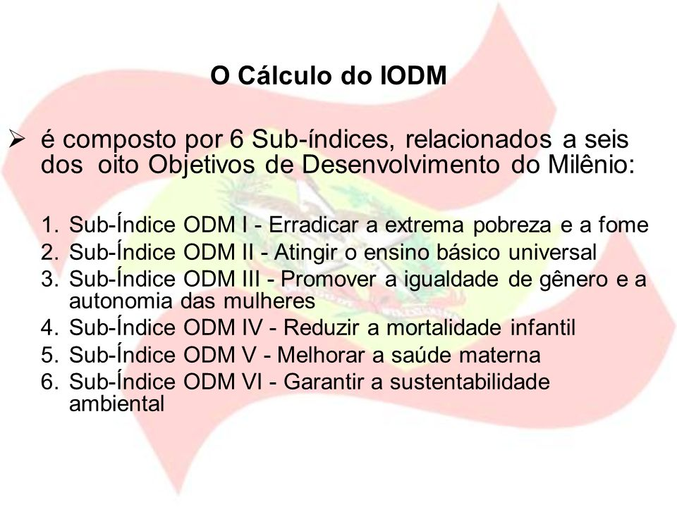 O Cálculo do IODM é composto por 6 Sub-índices, relacionados a seis dos oito Objetivos de Desenvolvimento do Milênio: