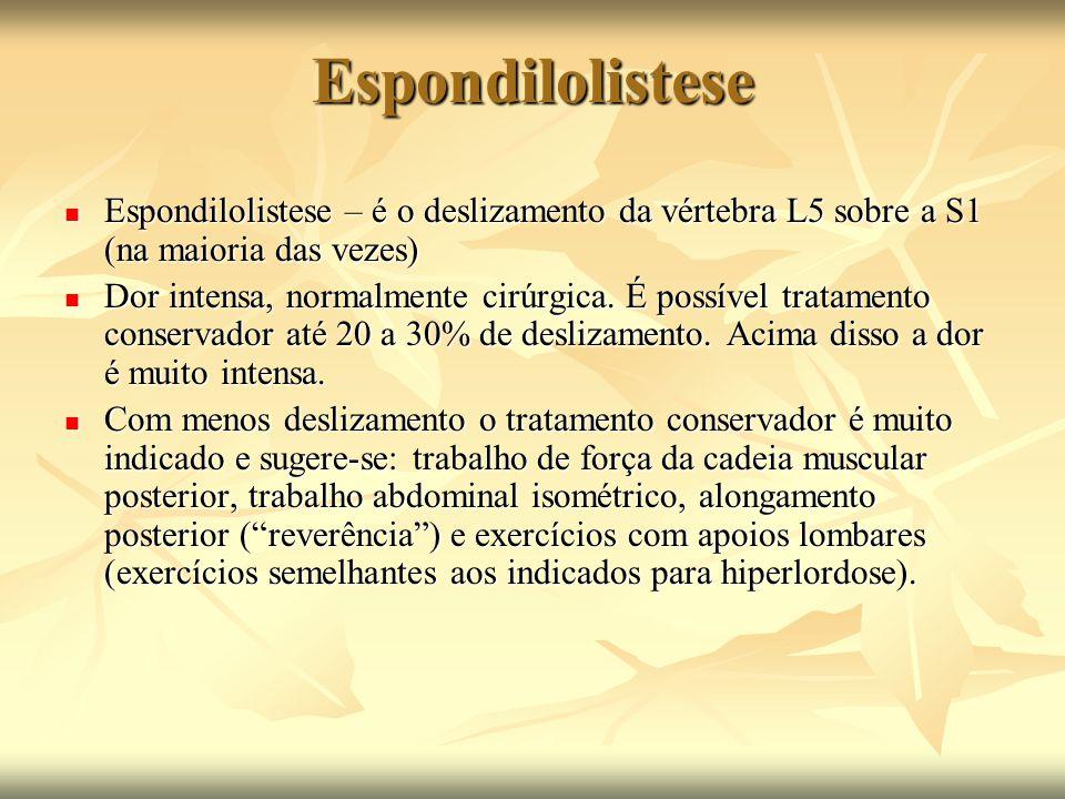 Espondilolistese Espondilolistese – é o deslizamento da vértebra L5 sobre a S1 (na maioria das vezes)