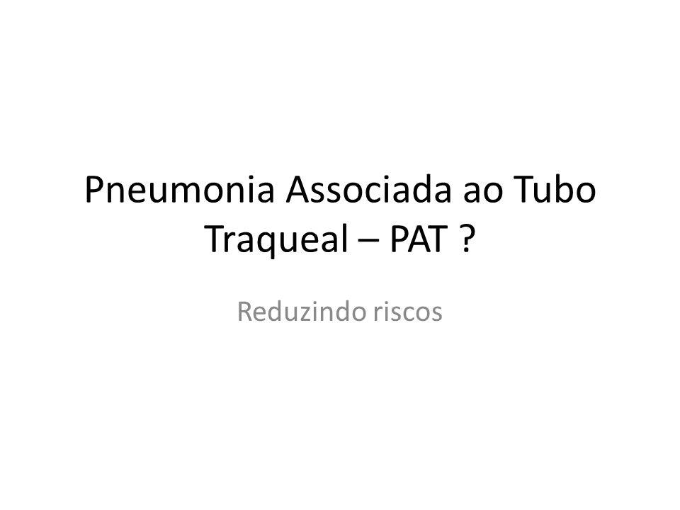 Pneumonia Associada ao Tubo Traqueal – PAT