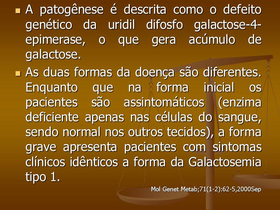 A patogênese é descrita como o defeito genético da uridil difosfo galactose-4-epimerase, o que gera acúmulo de galactose.