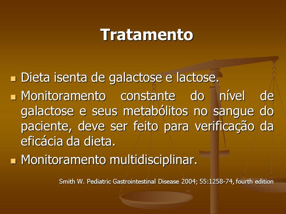 Tratamento Dieta isenta de galactose e lactose.