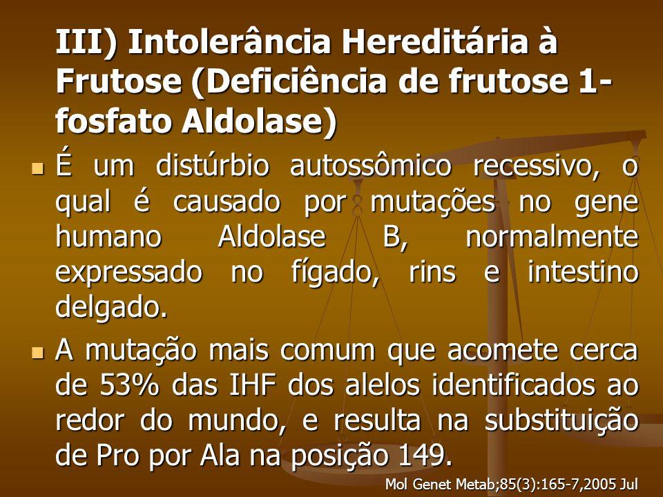 III) Intolerância Hereditária à Frutose (Deficiência de frutose 1-fosfato Aldolase)