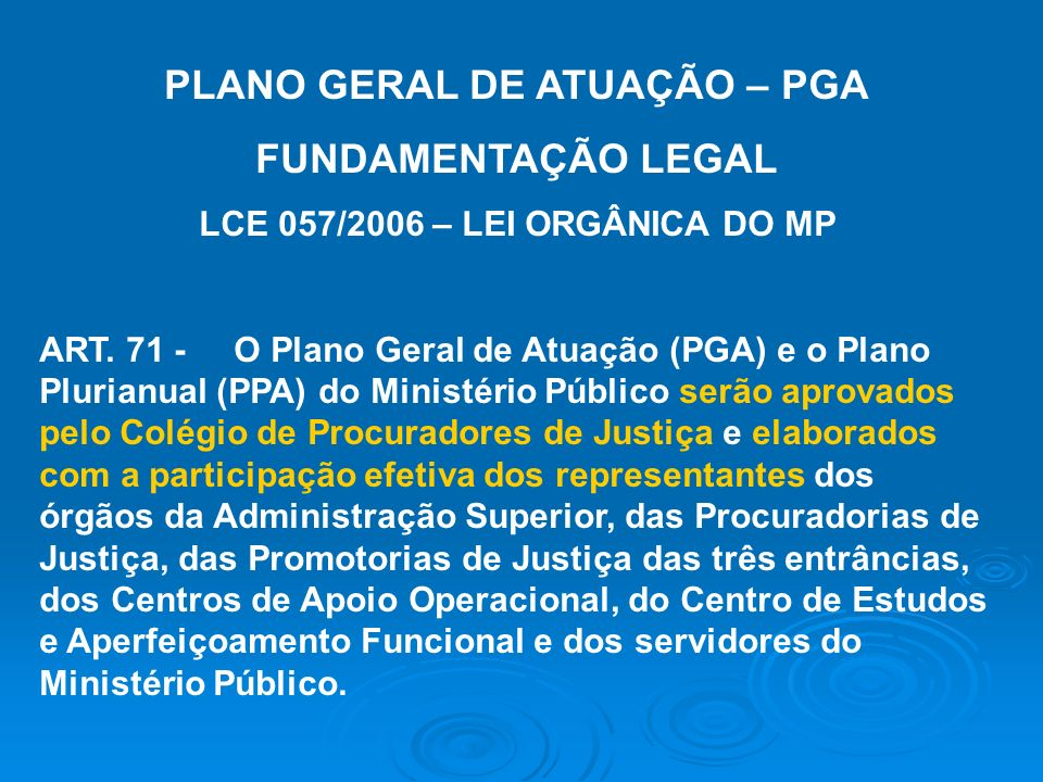 PLANO GERAL DE ATUAÇÃO – PGA LCE 057/2006 – LEI ORGÂNICA DO MP