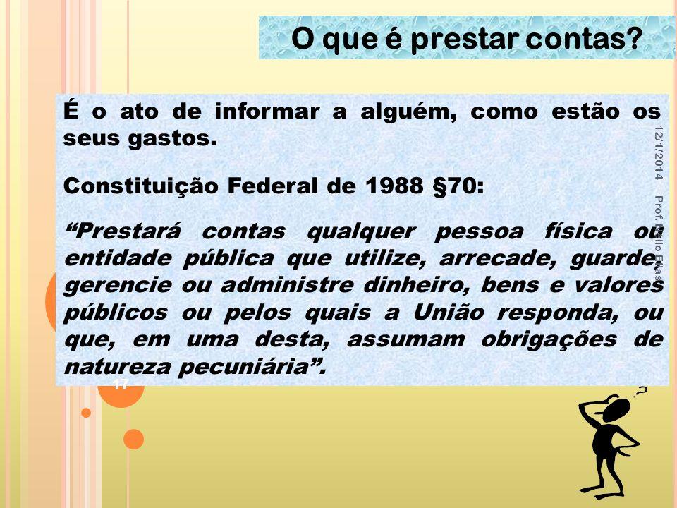O que é prestar contas 25/03/2017. É o ato de informar a alguém, como estão os seus gastos. Constituição Federal de 1988 §70: