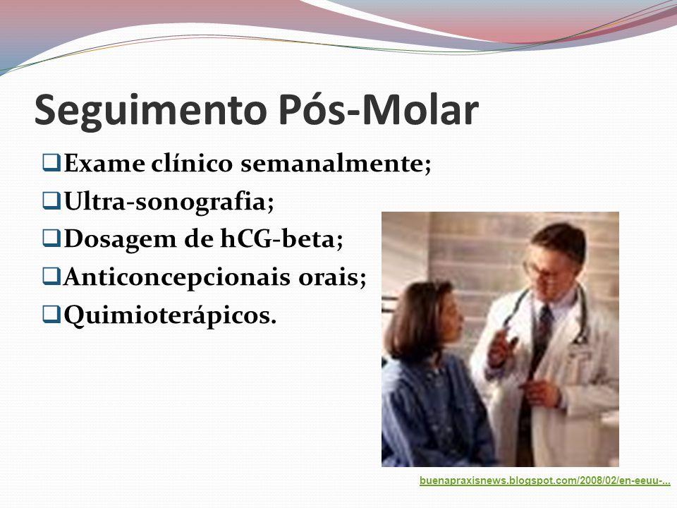 Seguimento Pós-Molar Exame clínico semanalmente; Ultra-sonografia;