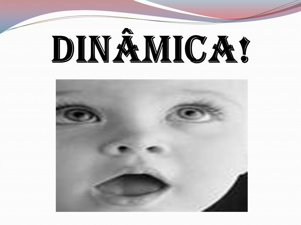 DINÂMICA!