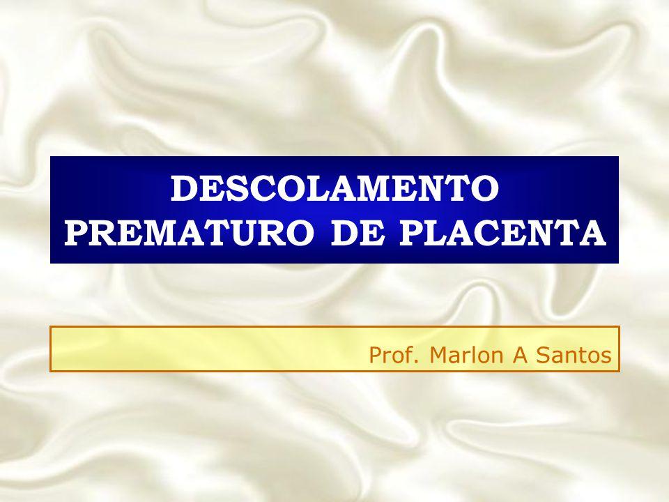 DESCOLAMENTO PREMATURO DE PLACENTA