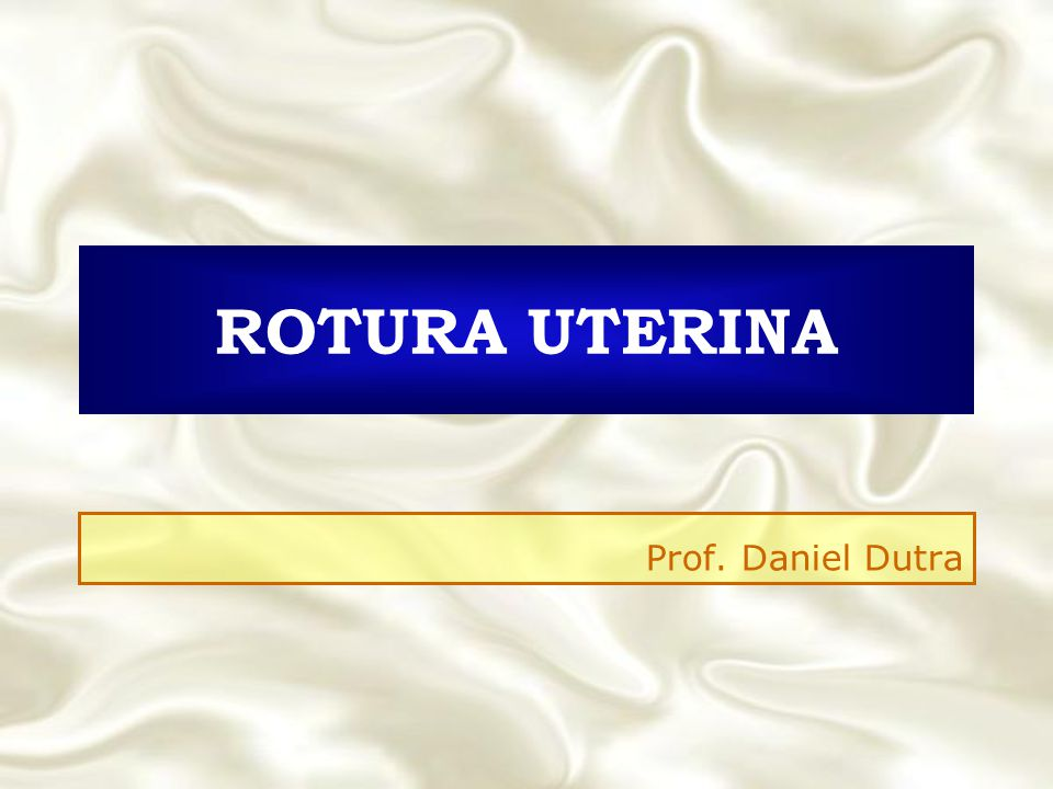 ROTURA UTERINA Prof. Daniel Dutra