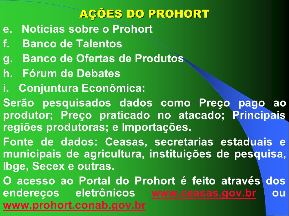 AÇÕES DO PROHORTe. Notícias sobre o Prohort. f. Banco de Talentos. g. Banco de Ofertas de Produtos.