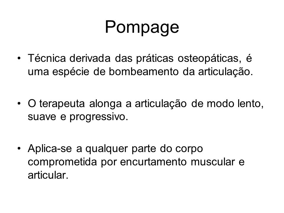 Pompage Técnica derivada das práticas osteopáticas, é uma espécie de bombeamento da articulação.