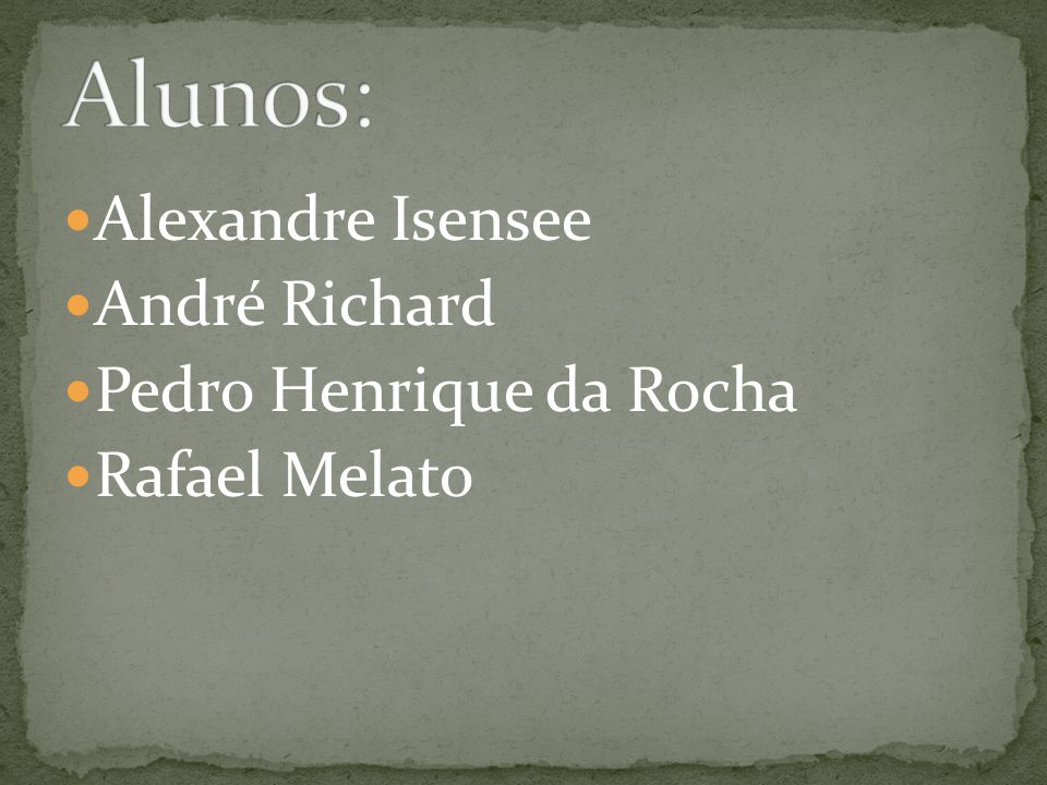 Alunos: Alexandre Isensee André Richard Pedro Henrique da Rocha