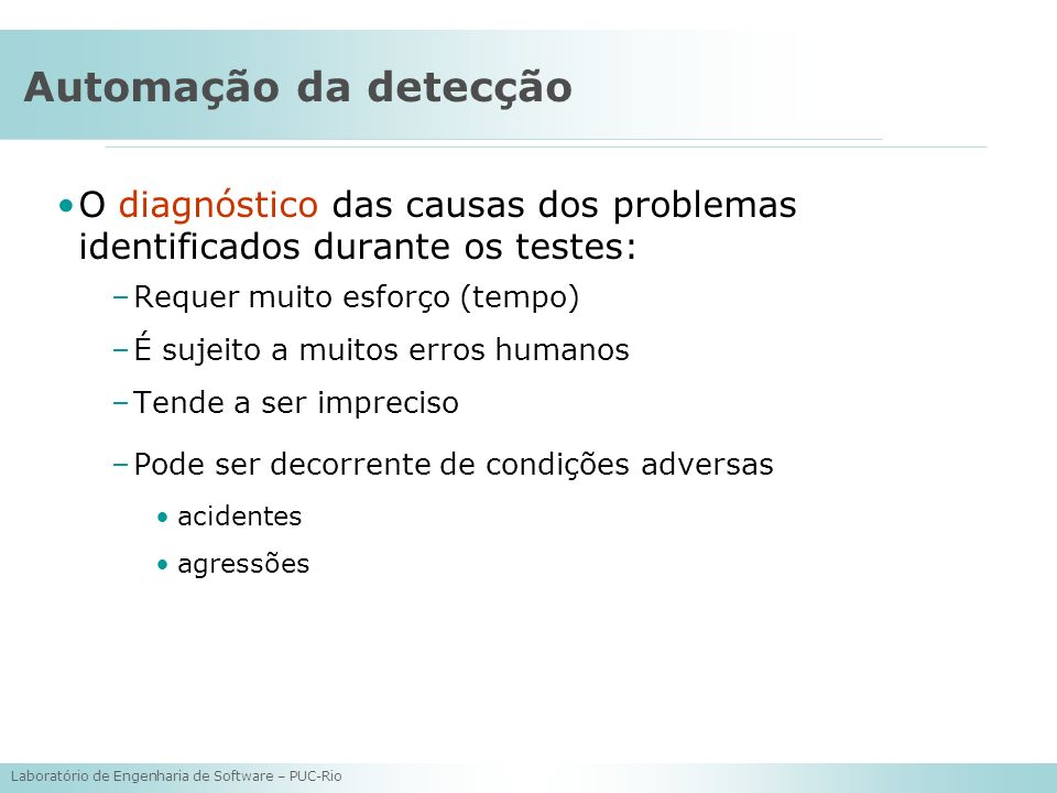 Automação da detecção O diagnóstico das causas dos problemas identificados durante os testes: Requer muito esforço (tempo)
