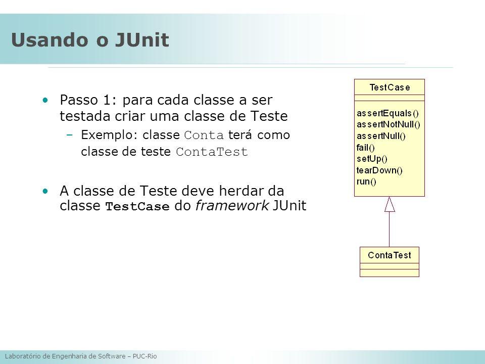 Usando o JUnit Passo 1: para cada classe a ser testada criar uma classe de Teste. Exemplo: classe Conta terá como classe de teste ContaTest.