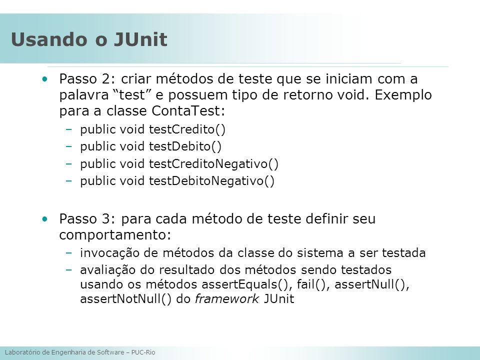 Usando o JUnit Passo 2: criar métodos de teste que se iniciam com a palavra test e possuem tipo de retorno void. Exemplo para a classe ContaTest:
