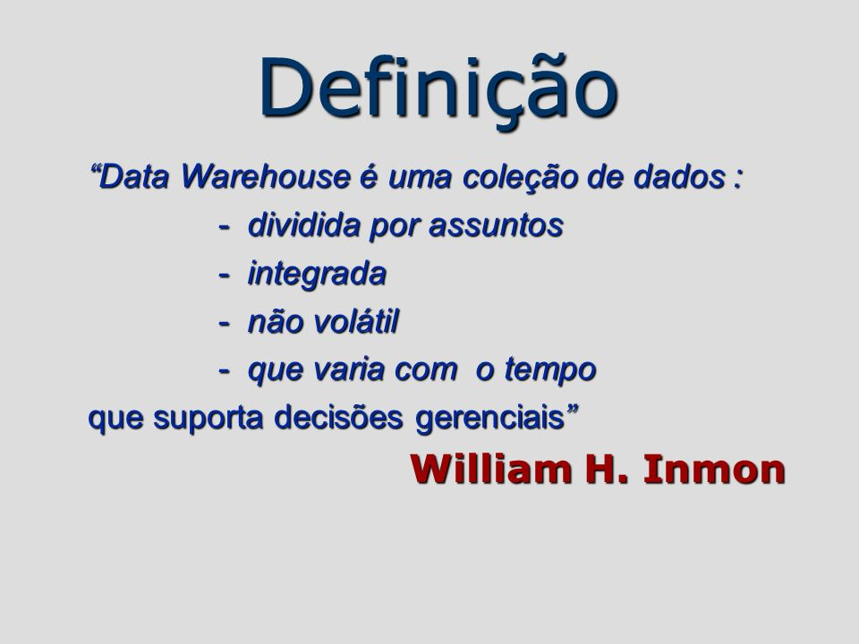Definição Data Warehouse é uma coleção de dados :