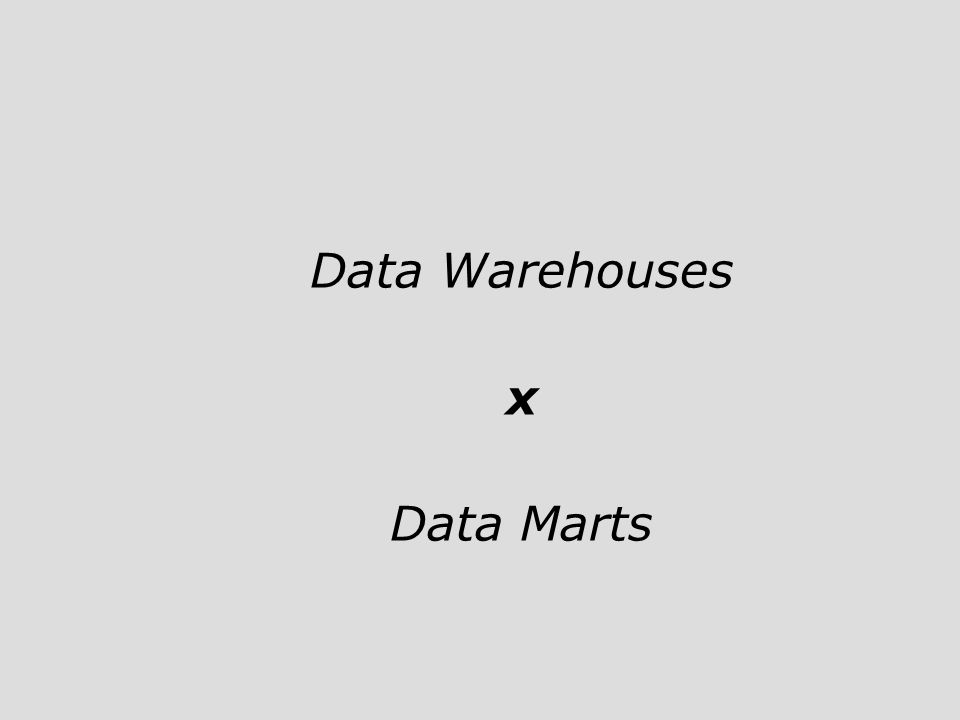 Data Warehouses x Data Marts