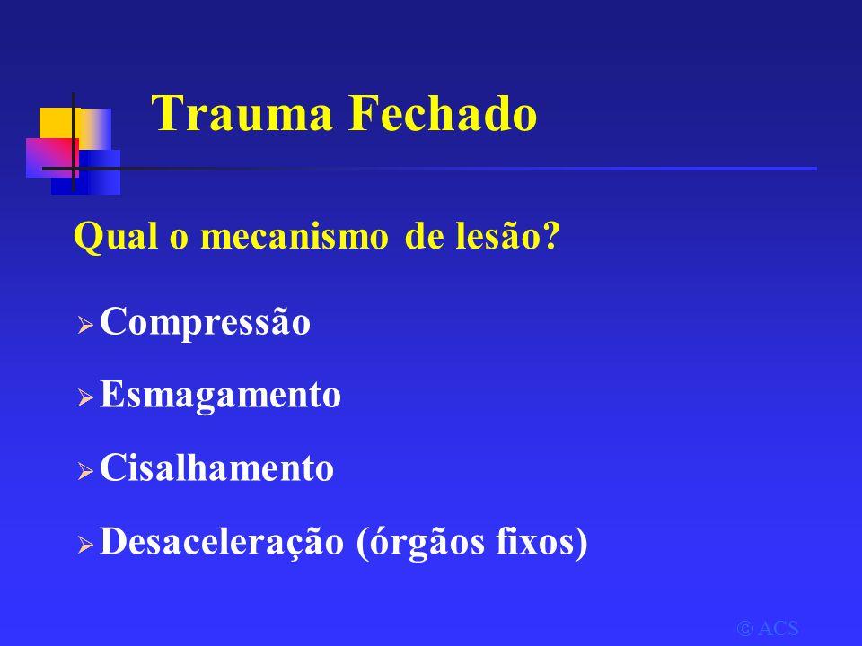 Trauma Fechado Qual o mecanismo de lesão Compressão Esmagamento