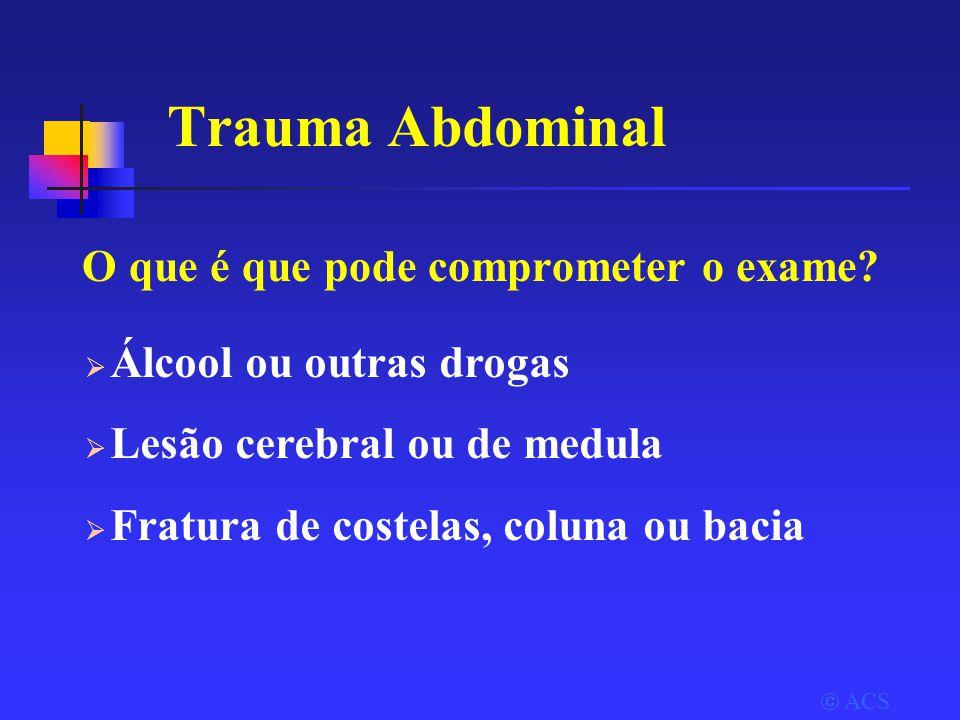 Trauma Abdominal O que é que pode comprometer o exame