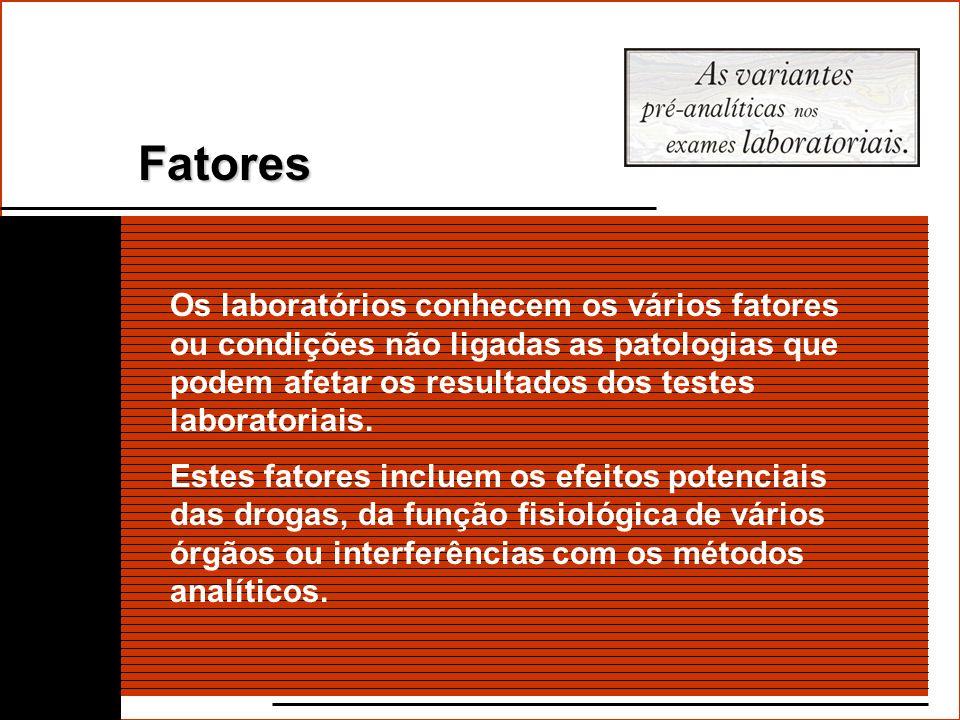 Fatores Os laboratórios conhecem os vários fatores ou condições não ligadas as patologias que podem afetar os resultados dos testes laboratoriais.