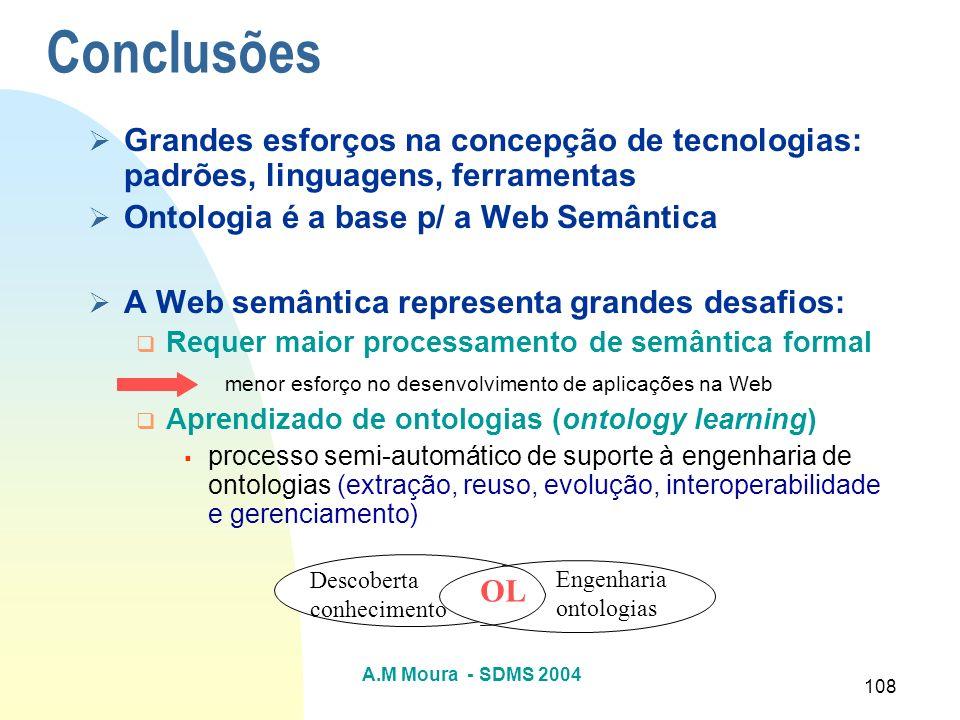 ConclusõesGrandes esforços na concepção de tecnologias: padrões, linguagens, ferramentas. Ontologia é a base p/ a Web Semântica.