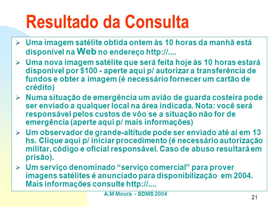 Resultado da ConsultaUma imagem satélite obtida ontem às 10 horas da manhã está disponível na Web no endereço http://....