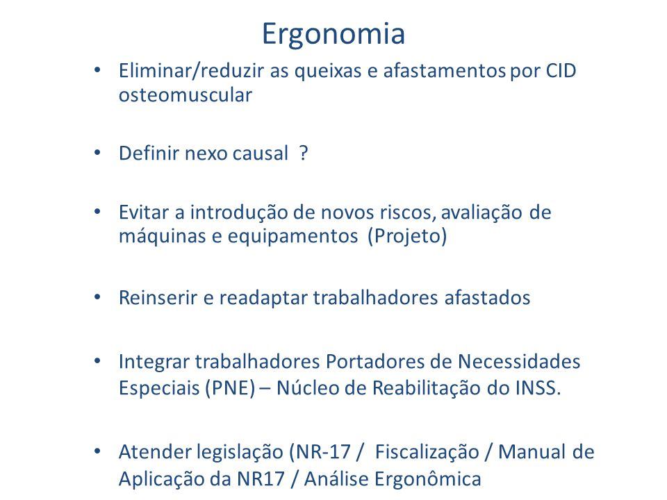 Ergonomia Eliminar/reduzir as queixas e afastamentos por CID osteomuscular. Definir nexo causal