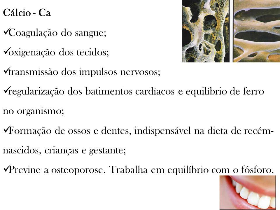Cálcio - Ca Coagulação do sangue; oxigenação dos tecidos; transmissão dos impulsos nervosos;