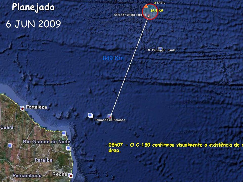 Planejado 6 JUN 2009. 69,5 KM. 849 Km. 08h07 - O C-130 confirmou visualmente a existência de destroços na área.