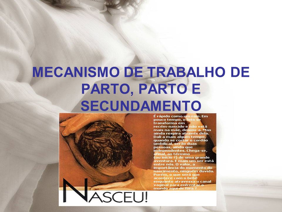 MECANISMO DE TRABALHO DE PARTO, PARTO E SECUNDAMENTO