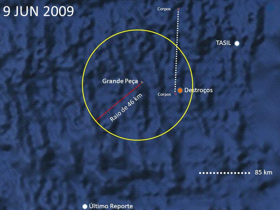 9 JUN 2009 TASIL Grande Peça Destroços Raio de 46 km 85 km