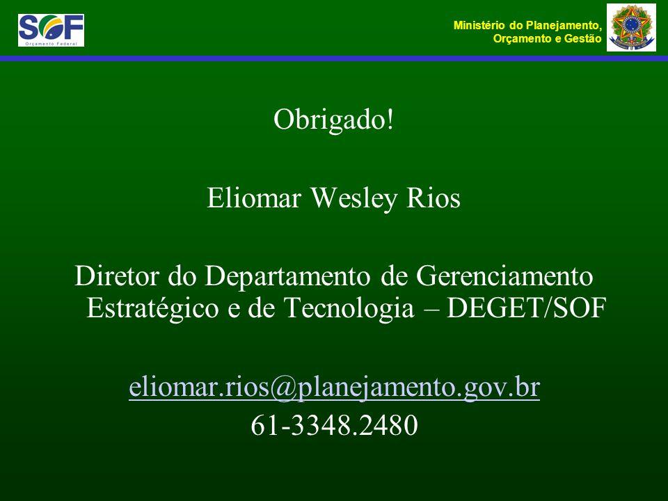 Obrigado!Eliomar Wesley Rios. Diretor do Departamento de Gerenciamento Estratégico e de Tecnologia – DEGET/SOF.