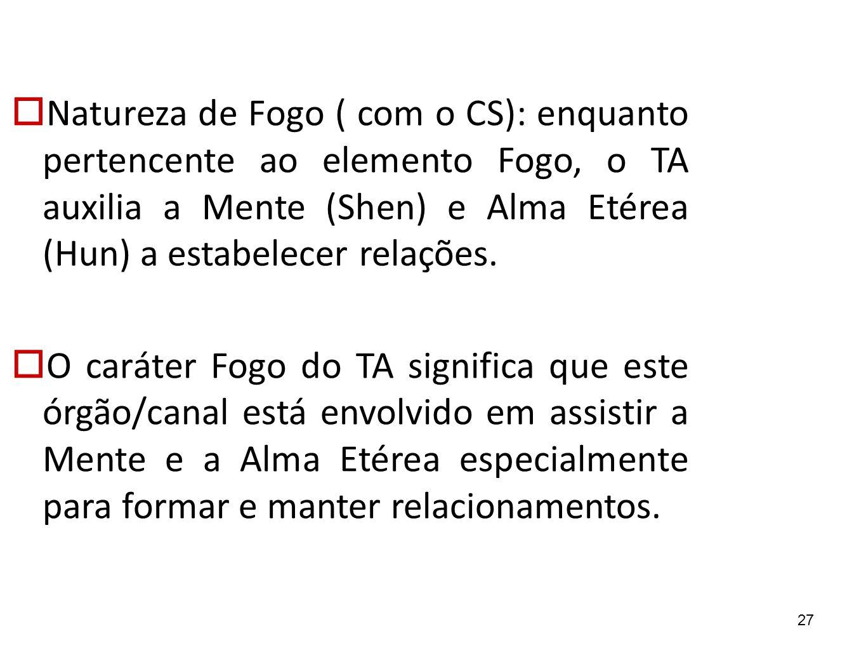 Natureza de Fogo ( com o CS): enquanto pertencente ao elemento Fogo, o TA auxilia a Mente (Shen) e Alma Etérea (Hun) a estabelecer relações.
