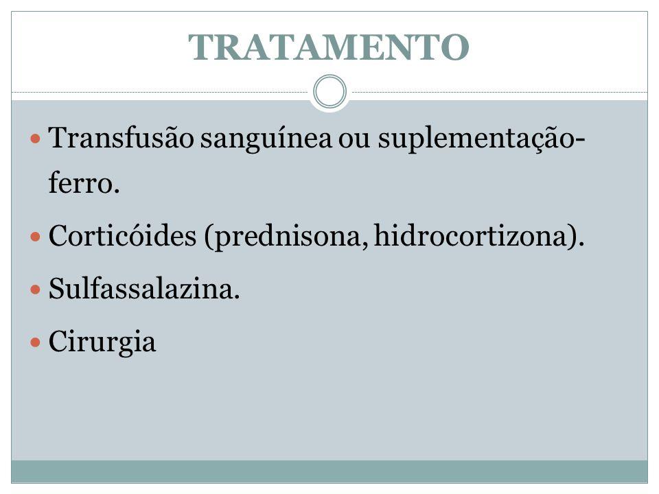 TRATAMENTO Transfusão sanguínea ou suplementação- ferro.