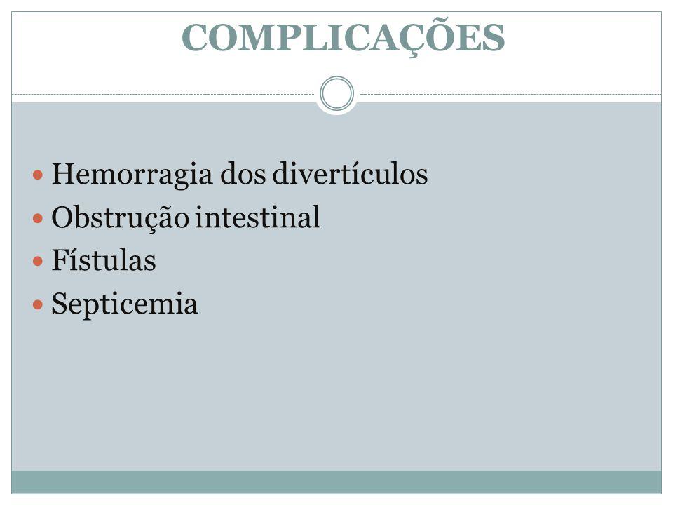 COMPLICAÇÕES Hemorragia dos divertículos Obstrução intestinal Fístulas