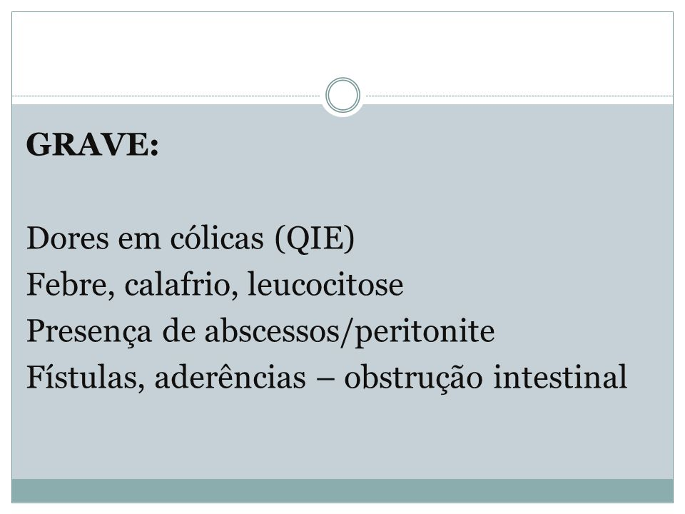 GRAVE: Dores em cólicas (QIE) Febre, calafrio, leucocitose.