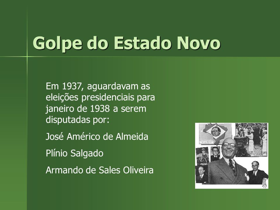 Golpe do Estado Novo Em 1937, aguardavam as eleições presidenciais para janeiro de 1938 a serem disputadas por: