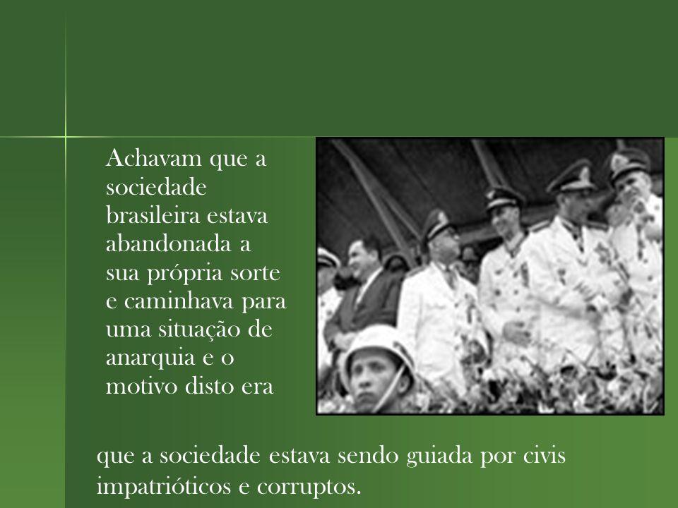 Achavam que a sociedade brasileira estava abandonada a sua própria sorte e caminhava para uma situação de anarquia e o motivo disto era