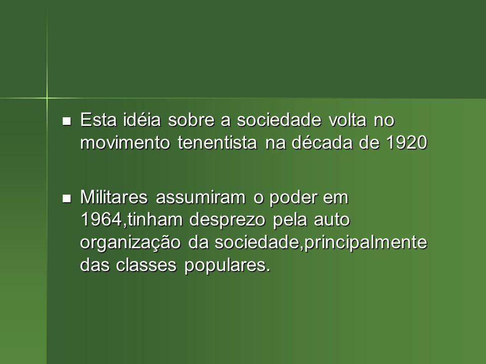 Esta idéia sobre a sociedade volta no movimento tenentista na década de 1920