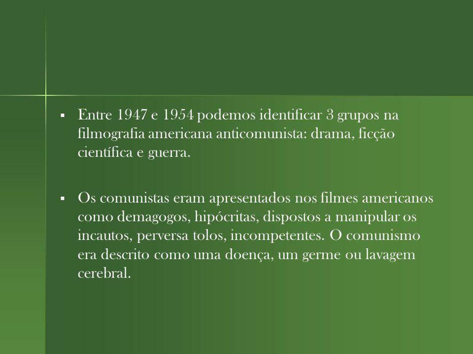 Entre 1947 e 1954 podemos identificar 3 grupos na filmografia americana anticomunista: drama, ficção científica e guerra.