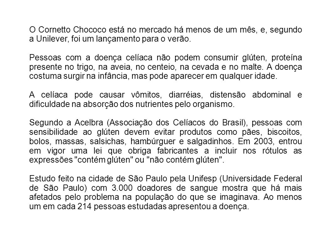 O Cornetto Chococo está no mercado há menos de um mês, e, segundo a Unilever, foi um lançamento para o verão.