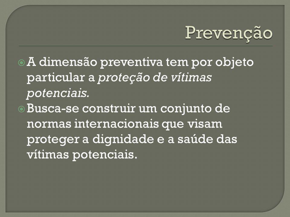 Prevenção A dimensão preventiva tem por objeto particular a proteção de vítimas potenciais.