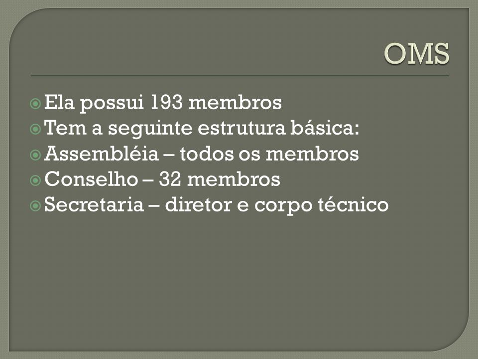 OMS Ela possui 193 membros Tem a seguinte estrutura básica: