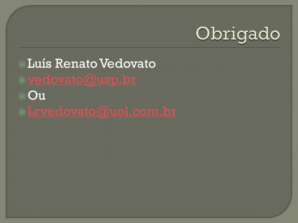 Obrigado Luís Renato Vedovato vedovato@usp.br Ou Lrvedovato@uol.com.br