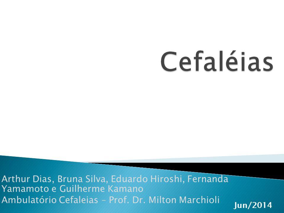 Cefaléias Arthur Dias, Bruna Silva, Eduardo Hiroshi, Fernanda Yamamoto e Guilherme Kamano. Ambulatório Cefaleias – Prof. Dr. Milton Marchioli.