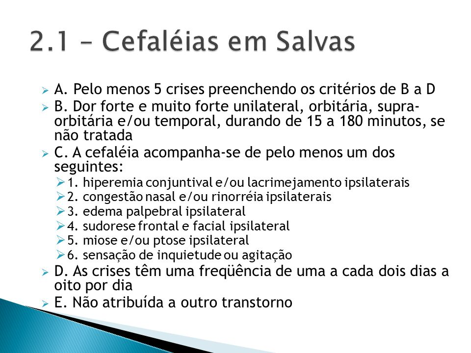 2.1 – Cefaléias em Salvas A. Pelo menos 5 crises preenchendo os critérios de B a D.
